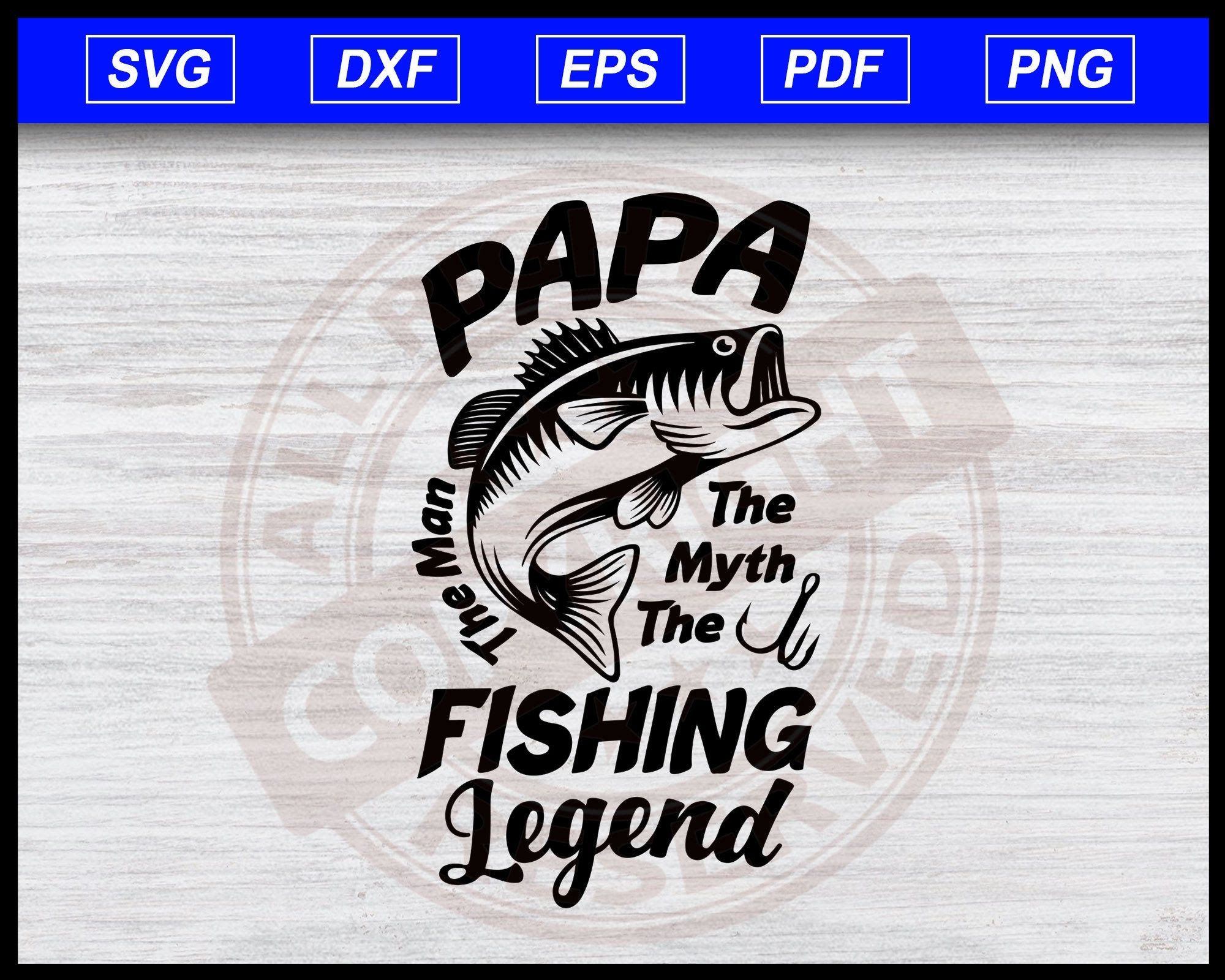Download Papa The Man The Myth The Fishing Legend Svg Editable Svg File