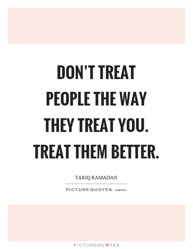 Treat People Quotes Sayings Treat People Picture Quotes