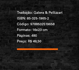 ** Tradução: Galera & Pellizzari ** ISBN: 85-325-1965-2 ** Código: 9788532519658 ** Formato: 16x23 cm ** Páginas: 480 ** Preço: R$ 49,50