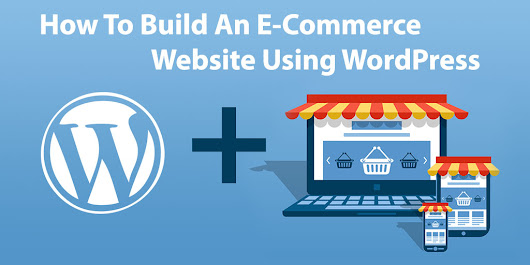 How To Build An E-Commerce Website Using WordPress