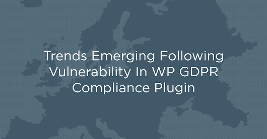 Trends Emerging Following Vulnerability In WP GDPR Compliance Plugin