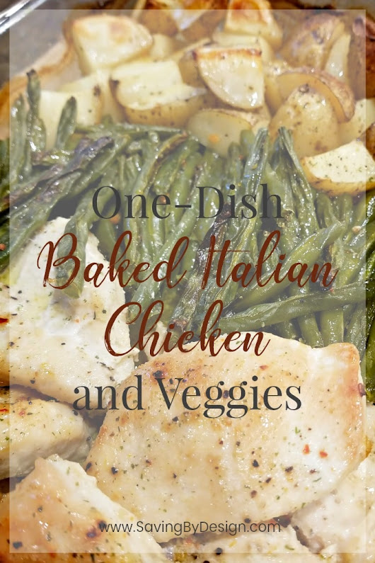 One-Dish Baked Italian Chicken and Veggies - Saving by Design