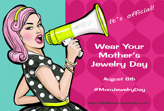 Wear Your Mother's Jewelry Day is Now Official - My Mother's Jewelry Box