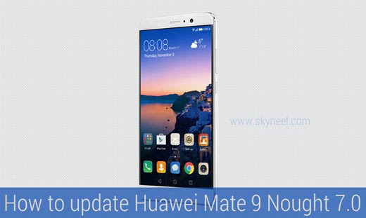 How to update Huawei Mate 9 Nought 7.0 Stock Rom for B138