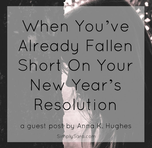 When You've Already Fallen Short On Your New Year's Resolution | Simply Sara
