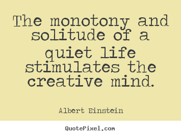 Albert Einstein Picture Quotes The Monotony And Solitude Of A