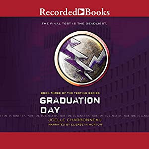 Graduation Day: The Testing, Book 3 | [Joelle Charbonneau]