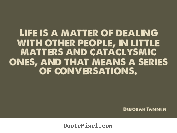 Quote About Life Life Is A Matter Of Dealing With Other People In