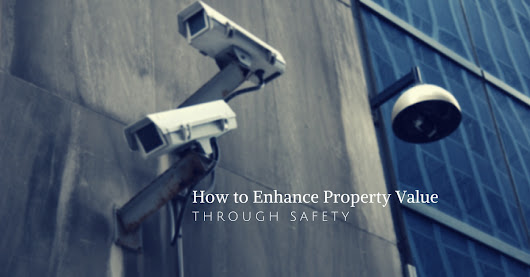 How to Enhance The Value of Property Through Safety