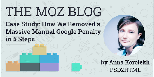 Case Study: How We Removed a Massive Manual Google Penalty in 5 Steps