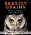 Title: Beastly Brains: Exploring How Animals Think, Talk, and Feel, Author: Nancy Castaldo