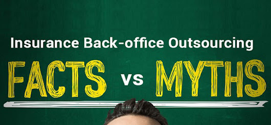 Insurance Back Office Outsourcing: Myths vs. Facts Busted!