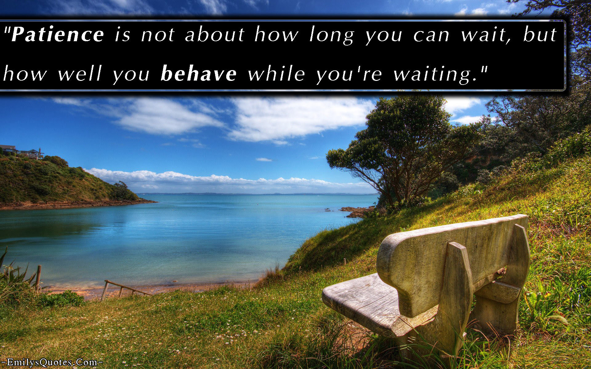 Patience Is Not About How Long You Can Wait But How Well You Behave