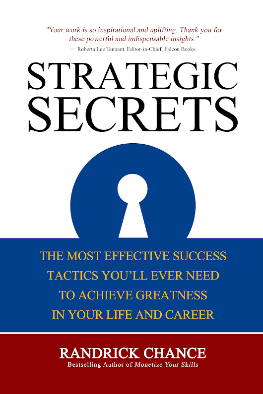 STRATEGIC SECRETS: The Most Effective Success Tactics You'll Ever Need to Achieve Greatness in Your Life and Career
