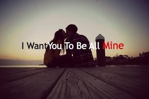 All I Want Is For You To Be Mine Love Quote Quotespicturescom