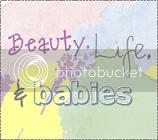 Beauty, Life, & Babies