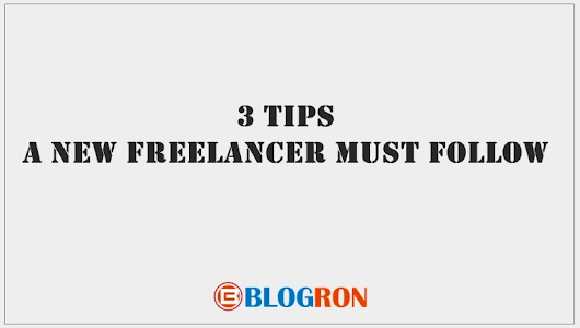 3 Tips a New Freelancer Must Follow