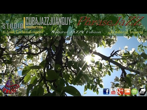 « NATURAL JAZZY FUSION » By CUBAJAZZJUANQUY & PHRASEJAZZ – IRREALIST ART FILM & MUSIC EDITIONS