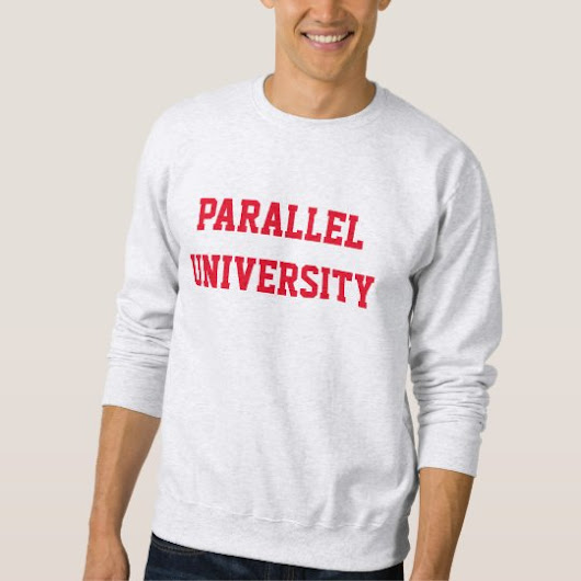 PARALLEL UNIVERSITY Sweatshirt