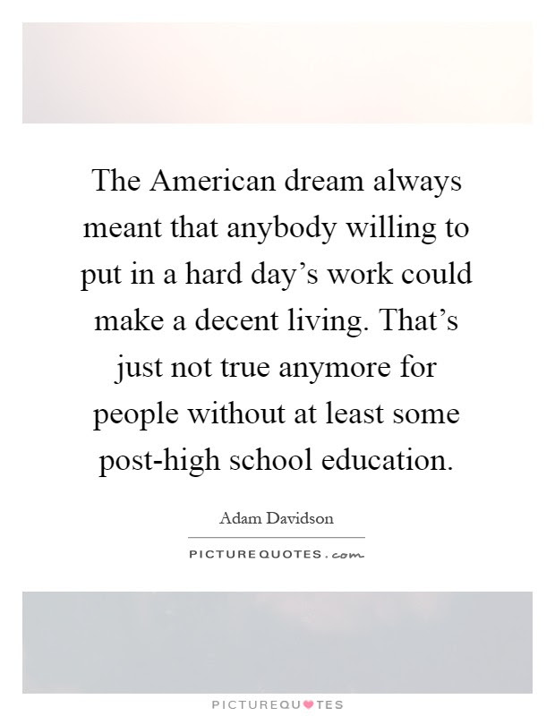 The American Dream Always Meant That Anybody Willing To Put In A