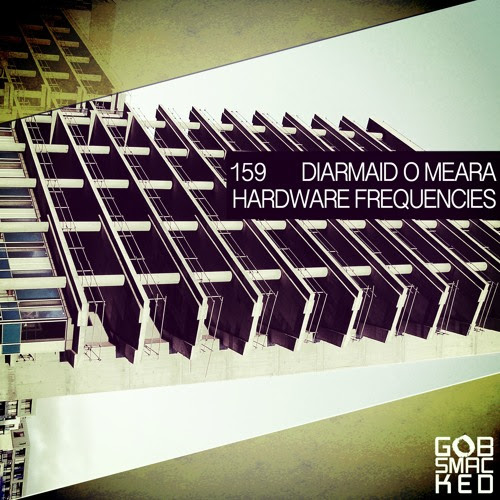Diarmaid O Meara - Hardware Frequencies EP - Gobsmacked by Diarmaid O Meara Techno