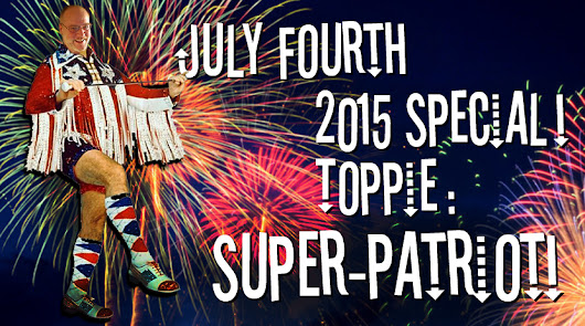 July Fourth 2015 Special: Toppie! Super-Patriot!