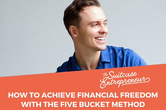 How to Achieve Financial Freedom With The Five Bucket Method - The Suitcase Entrepreneur