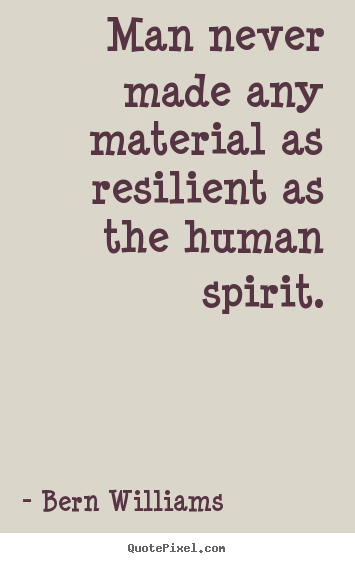 Elegant Quotes About Resilience Of The Human Spirit
