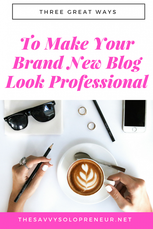 3 Ways To Make Your New Blog Look Professional