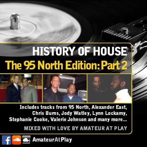 History Of House: The 95 North Edition - Part 2 by Amateur At Play