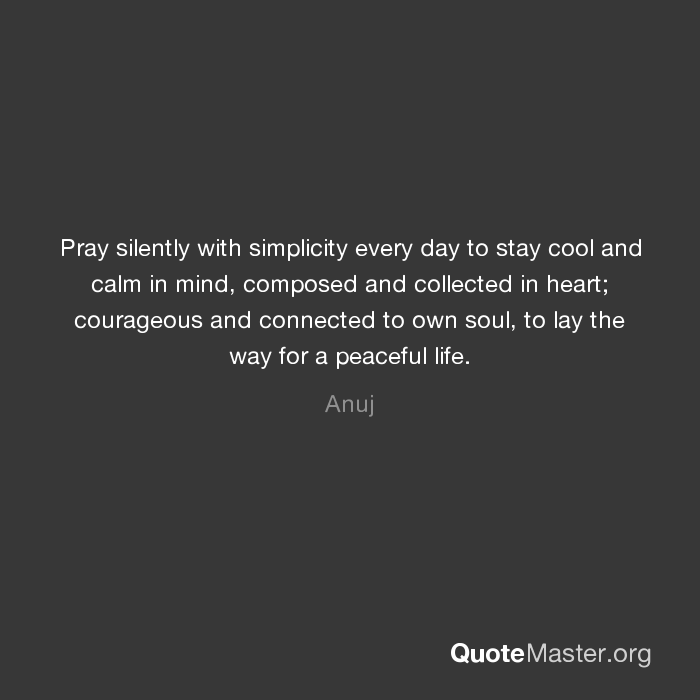 Pray Silently With Simplicity Every Day To Stay Cool And Calm In