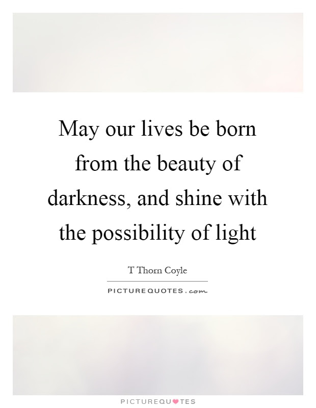 May Our Lives Be Born From The Beauty Of Darkness And Shine