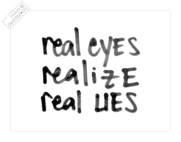 Real Eyes Realize Real Lies Sad Quote Quotezco