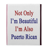 Not Only I'm Beautiful I'm Also Puerto Rican iPad Cases