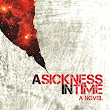 A Sickness in Time by MF Thomas and Nicholas Thurkettle