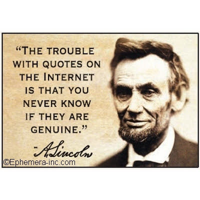 The Trouble With Quotes On The Internet Is That You Never Know If They Are Genuine A Lincoln