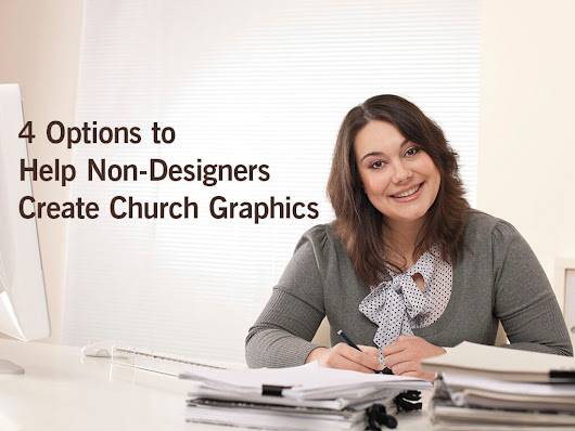4 Options to Help Non-Designers Create Church Graphics