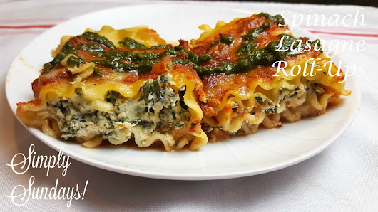 Simply Sundays! ~ Spinach Lasagna Roll-Ups