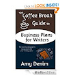 Amazon.com: The Coffee Break Guide to Business Plans for Writers: The Step-by-Step Guide to Taking Control of Your Writing Career (Coffee Break Guides) eBook: Amy Denim: Kindle Store