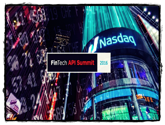 On the Ground at FinTech API Summit 2016 – Part I