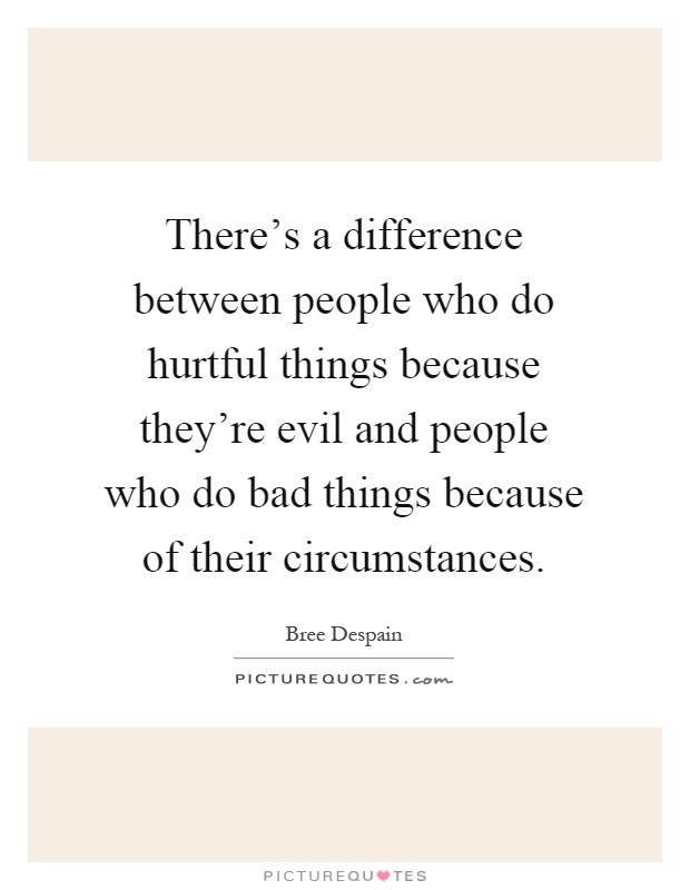 Theres A Difference Between People Who Do Hurtful Things