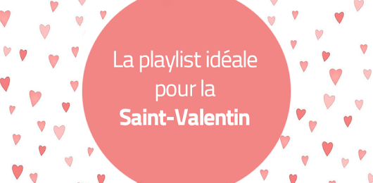 Saint-Valentin : la playlist 2017 de l'équipe | Blog Radio King