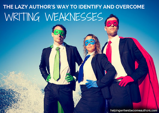 The Lazy Author's Way to Identify and Overcome Writing Weaknesses - Helping Writers Become Authors