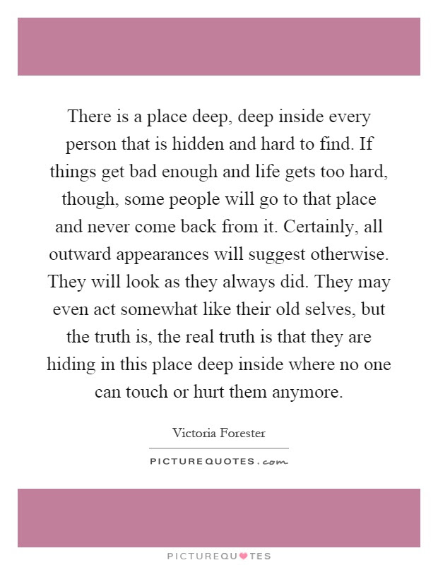 There Is A Place Deep Deep Inside Every Person That Is Hidden