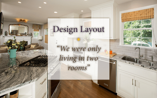 "Design Layout: ""We were only living in two rooms…"" - Sun Design Remodeling, Inc"