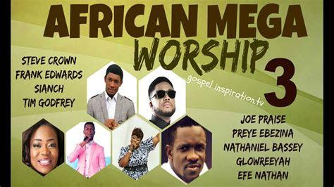 african mega worship volume  playlist youtube