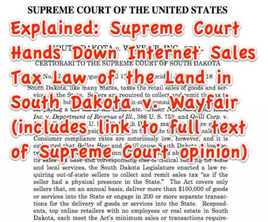 Explained: Supreme Court Hands Down Internet Sales Tax Law of the Land in South Dakota v. Wayfair (includes link to full text of SC opinion) - The Internet Patrol
