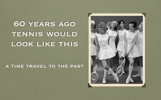How was tennis 60 years ago