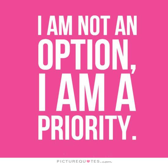 I Am Not An Option I Am A Priority Picture Quotes