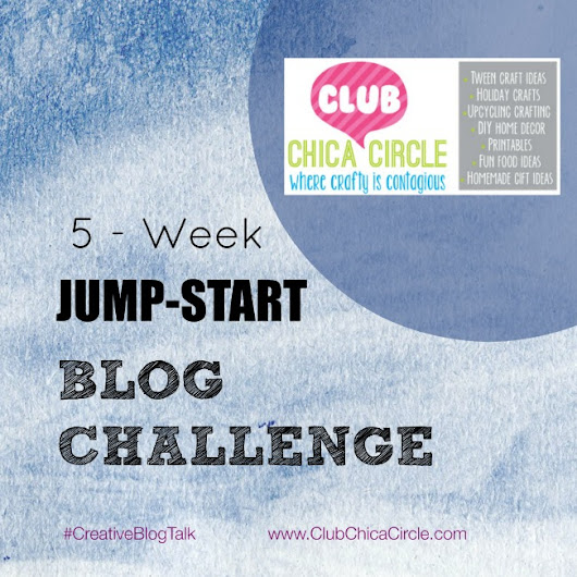 5-Week Jump-Start Blog Challenge | Club Chica Circle - where crafty is contagious